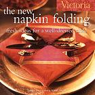The new napkin folding : fresh ideas for a well-dressed table