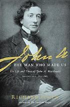 John A. : the man who made us : the life and times of John A. Macdonald