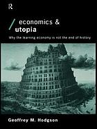 Economics and Utopia : why the learning economy is not the end of history