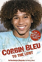Corbin Bleu : to the limit : an unauthorized biography