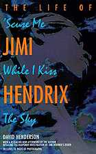 Scuse me while I kiss the sky : the life of Jimi Hendrix