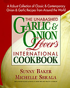 The unabashed garlic & onion lover's international cookbook