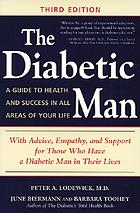 The diabetic man : a guide to health and success in all areas of your life : with advice, empathy, and support for those who have a diabetic man in their lives