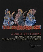 A collector's fortune : Islamic art from the collection of Edmund de Unger