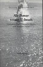 The U.S. Army Air Forces in World War II. confronting Hitler's submarine menace in the European theater