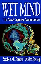 Wet mind : the new cognitive neuroscience