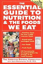The essential guide to nutrition and the foods we eat : everything you need to know about the foods you eat