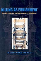 Killing as punishment : reflections on the death penalty in America