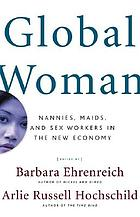 Global woman : nannies, maids, and sex workers in the new economy