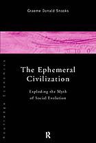 The ephemeral civilization exploding the myth of social evolution