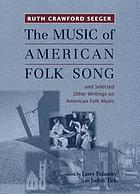"The music of American folk song"" and selected other writings on American folk music"