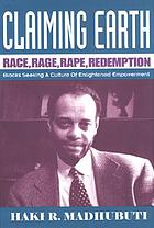 Claiming earth : race, rage, rape, redemption : Blacks seeking a culture of enlightened empowerment