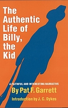 The authentic life of Billy, the Kid, the noted desperado of the Southwest, whose deeds of daring and blood made his name a terror in New Mexico, Arizona and northern Mexico
