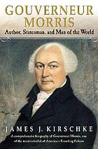 Gouverneur Morris : author, statesman, and man of the world