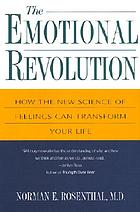 The emotional revolution : how the new science of feelings can transform your life