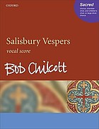 Salisbury vespers : for chorus, chamber choir, and children's choir, or large divisi chorus, with orchestra or brass ensemble and organ