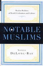 Notable Muslims : Muslim builders of world civilization and culture