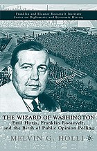 The wizard of Washington : Emil Hurja, Franklin Roosevelt, and the birth of public opinion polling