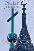 God's continent : Christianity, Islam, and Europe's religious crisis