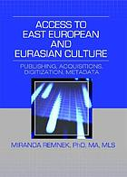 Access to East European and Eurasian culture : publishing, acquisitions, digitization, metadata