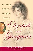 Elizabeth & Georgiana : the Duke of Devonshire and his two duchesses