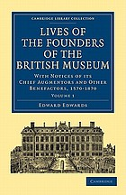 Lives of the founders of the British Museum, with notices of its chief augmentors and other benefactors, 1570-1870