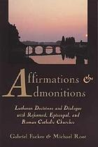 Affirmations and admonitions : Lutheran decisions and dialogue with Reformed, Episcopal, and Roman Catholic churches