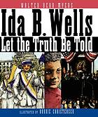 Ida B. Wells : let the truth be told