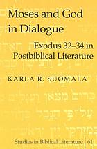 Moses and God in dialogue : Exodus 32-34 in postbiblical literature