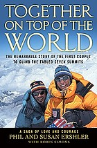 Together on top of the world : the remarkable story of the first couple to climb the fabled seven summits : a saga of love and courage