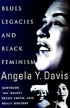 "Blues legacies and Black feminism : Gertrude ""Ma"" Rainey, Bessie Smith, and Billie Holiday"
