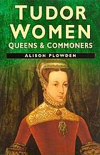 Tudor women : queens and commoners