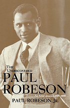 The Undiscovered Paul Robeson, Volume 1 an Artist's Journey, 1898-1939