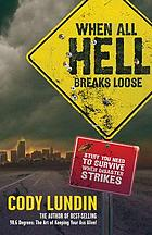 When all hell breaks loose : stuff you need to survive when disaster strikes