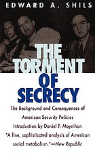 The torment of secrecy : the background and consequences of American security policies