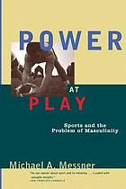 Power at play : sports and the problem of masculinity