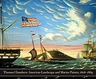 Thomas Chambers : American marine and landscape painter, 1808-1869