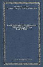 La retorica della diplomazia nella Grecia antica e a Bisanzio