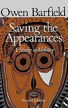 Saving the appearances; a study in idolatry