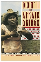 Don't be afraid, gringo : a Honduran woman speaks from the heart : the story of Elvia Alvarado