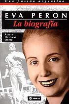 Eva Perón : la biografía