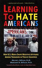 Learning to hate Americans : how U.S. media shape negative attitudes among teenagers in twelve countries