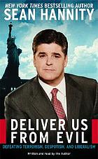 Deliver Us From Evil Defeating Terrorism, Despotism, and Liberalism