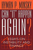 "Can ""it"" happen again? : essays on instability and finance"
