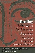 Reading John with St. Thomas Aquinas : theological exegesis and speculative theology
