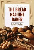 The bread machine baker