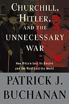 "Churchill, Hitler, and ""the unnecessary war"" : how Britain lost its empire and the West lost the world"