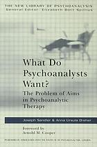 What do psychoanalysts want? : the problem of aims in psychoanalytic therapy