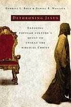 Dethroning Jesus : exposing popular culture's quest to unseat the biblical Christ