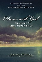 Home with God : in a life that never ends : a wondrous message of love in a final conversation with God